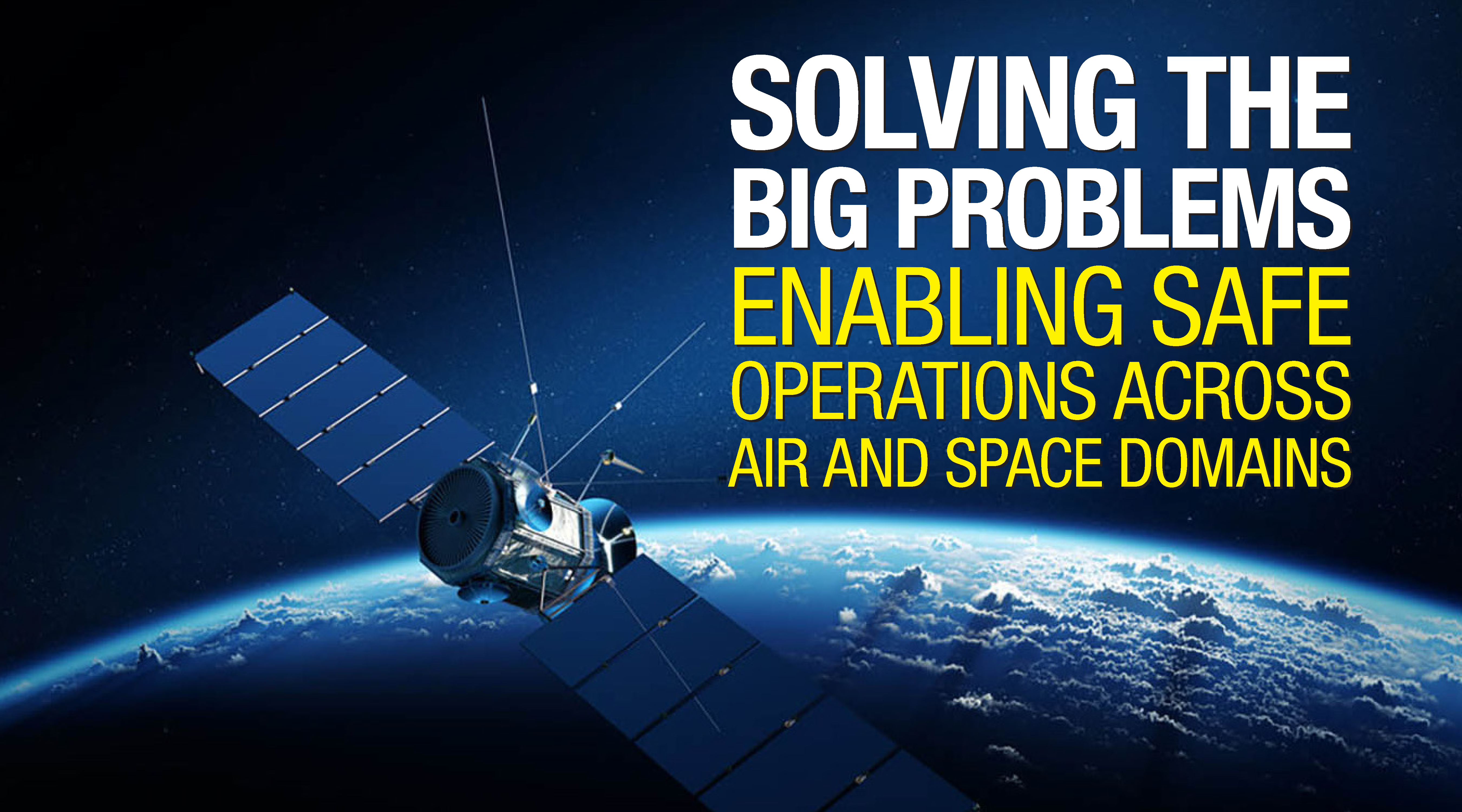 Solving the big problems, enabling safe operations across air and space domains
